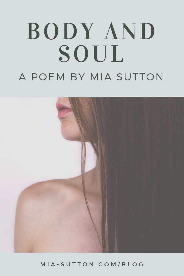 Body and Soul - a poem about body image. Read more at mia-sutton.com/blog #bodyimage #poetry #selflove #bodypositivity