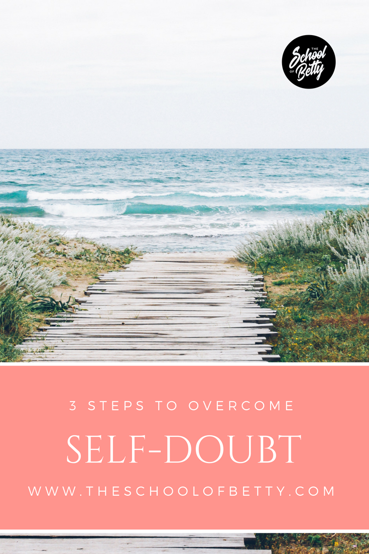 3 steps to overcome self-doubt_theschoolofbetty.png