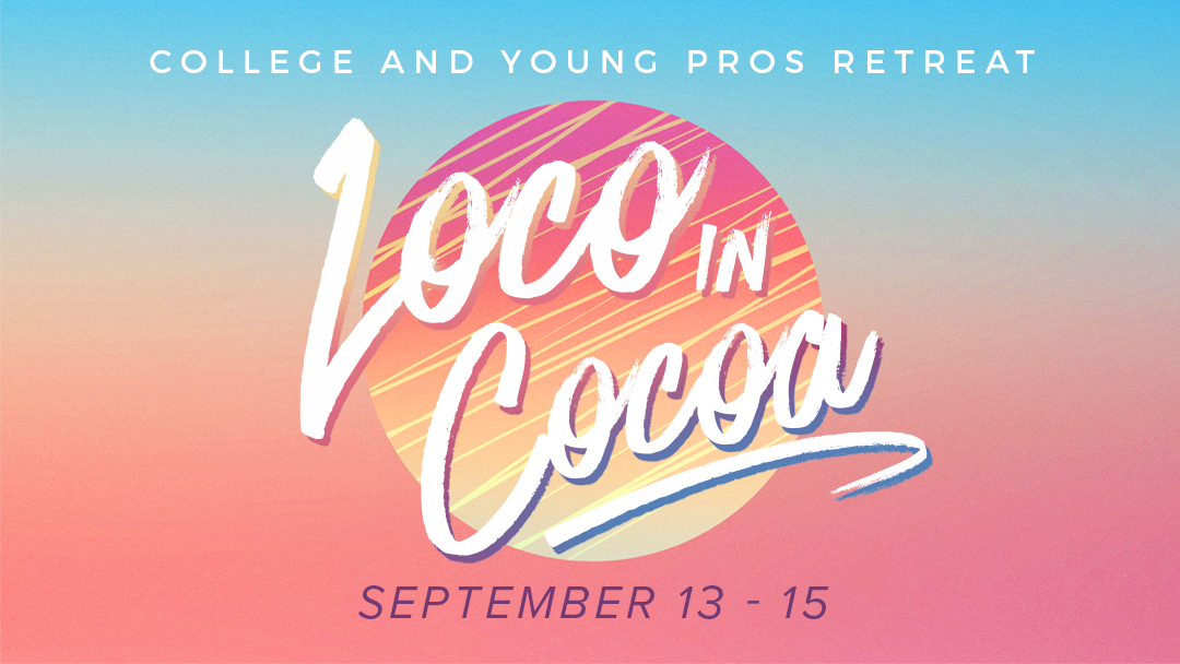Loco in Cocoa Beach: College and Young Professionals Retreat
