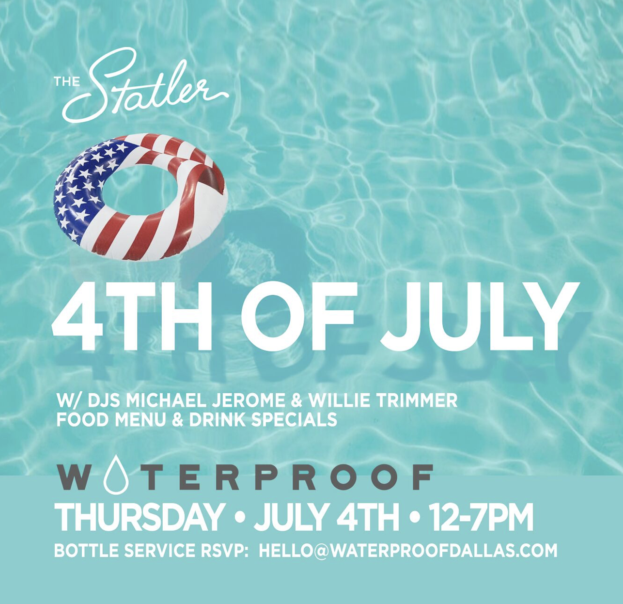 Join the Statler for the 4th of July at Waterproof!   With DJs, a food menu and drink specials   Email hello@waterproofdallas.com - Free with RSVP   website