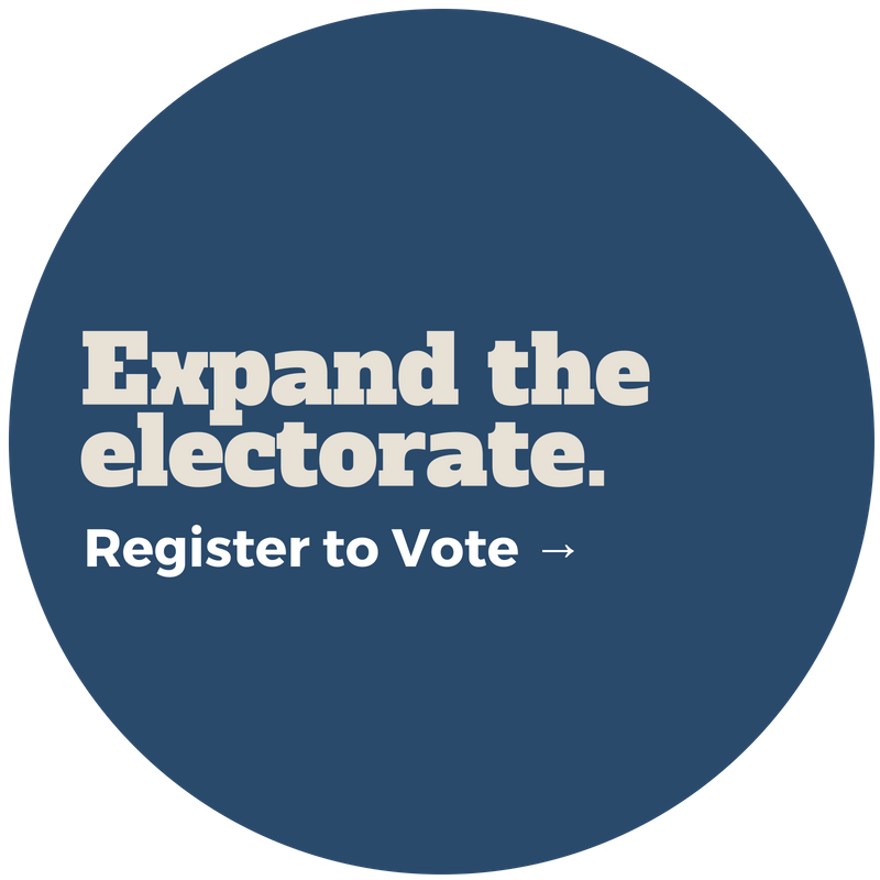 Expand the electorate. Register to vote.