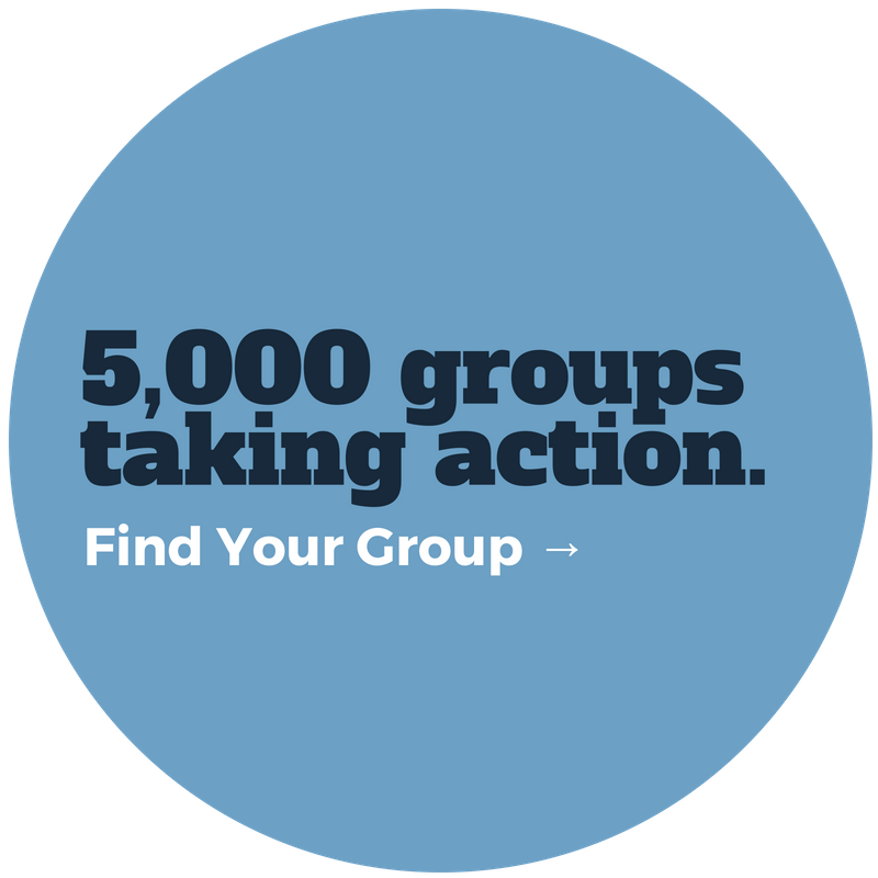 5,000 groups taking action. Find your local group.