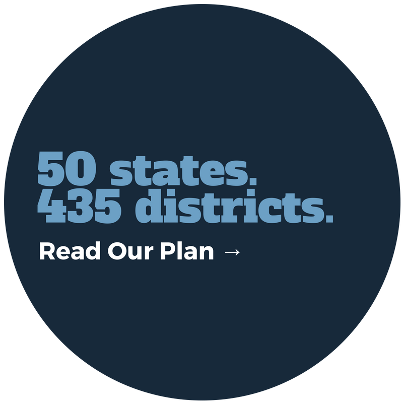 50 states. 435 districts. Read our plan.
