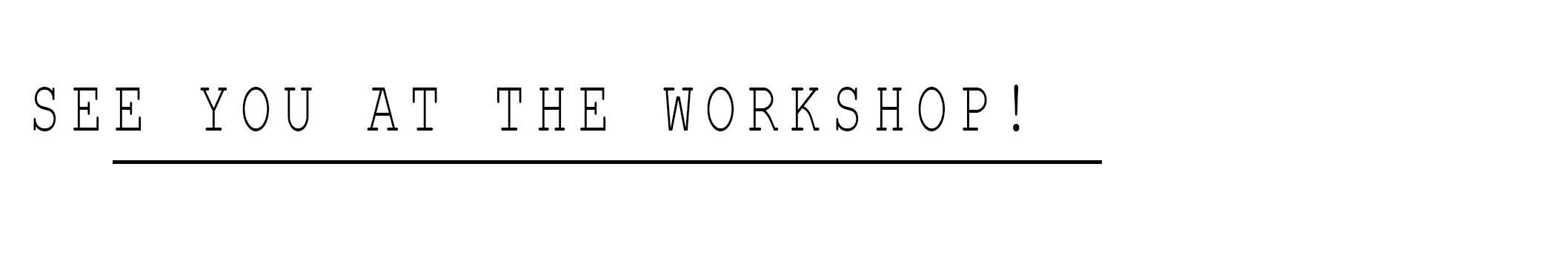 SeeYouAtTheWorkshop.jpg