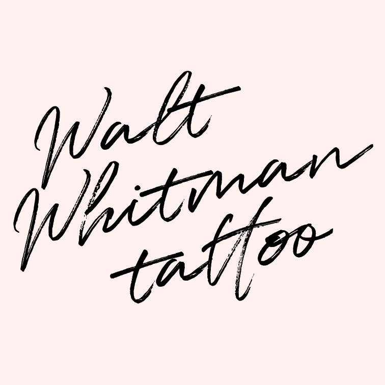 "Get my Walt Whitman tattoo.   If you've never read ""When I heard the Learn'd Astronomer"" you need to stop everything and go read it right now. It's an extremely important poem for me, and I want to carry it with me."