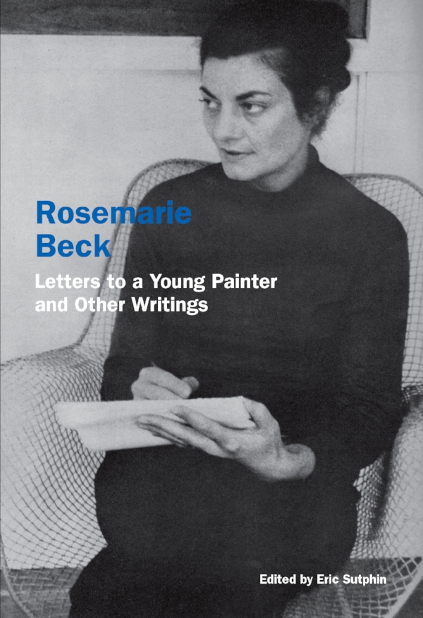 Edited by Eric Sutphin  Rosemarie Beck (1923–2003) emerged from the second generation of Abstract Expressionists, though her tenure as an abstract painter was brief. By 1958, she had moved completely away from non-objective painting into figuration, a decision that would alter the course of her career. In addition to her five decades of visual work, Beck left behind volumes of letters, journals, and essays on art—ranging from formal analysis of the canon, her own work, and the works of her peers to  Letters to a Young Painter , an epistolary lecture project.  In the writings gathered here, Beck approaches her subjects in the same manner as she would have approached a complex narrative painting: through a richly textured combination of literary allusion, metaphor, direct observation, and autobiography.  Rosemarie Beck: Letters to a Young Painter and Other Writings  brings together a selection of Beck's writings for the first time, situating her distinctive voice within the milieu of mid-century artist-writers.