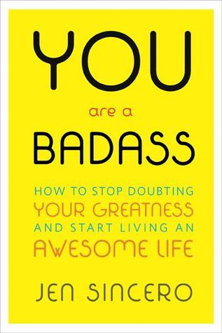 You Are a Badass- How to Stop Doubting Your Greatness and Start Living an Awesome Life.jpg