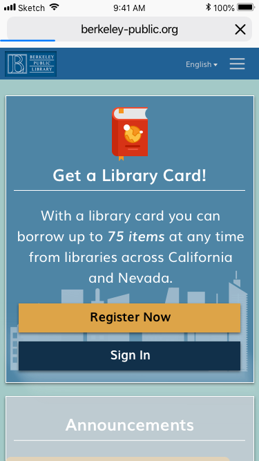 Landing Screen   • Increase visibility of key actions: registering for new card and signing into existing account • Provide benefits upfront to encourage people to register for a library card • Introduce brighter colors and icons to create a friendlier look and feel