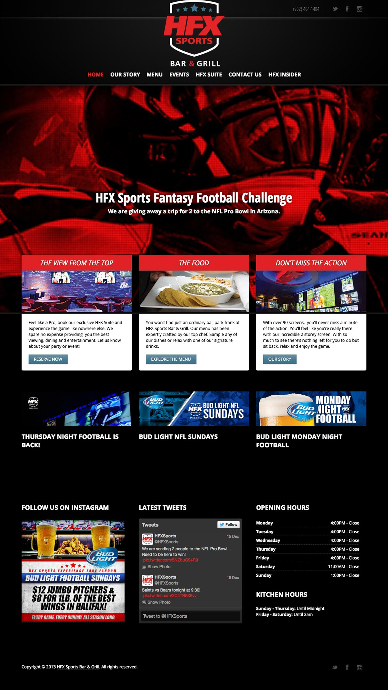 HFX SPORTS BAR & GRILL WEBSITE The team's mission was to create a site that communicated all the variety and excitement of a high-end sports bar together with clear and straightforward information on the bar's offering—from back history to menu to reservations. The result is a very cleanly designed site that takes the visitor through the sports bar environment, food offering and wide roster of activities. The CMS allows the client to constantly and effortlessly update the site with new content, essential for the life of a sports bar with an ever-changing schedule of sports programming.