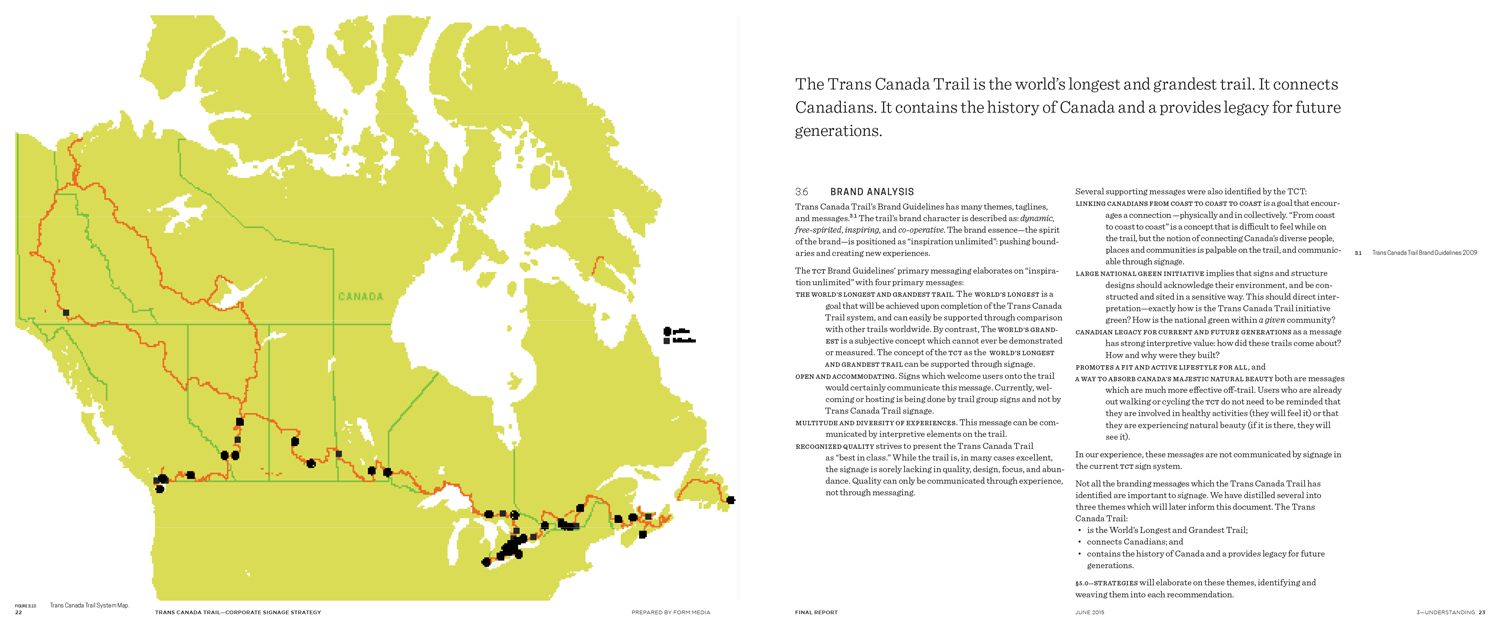 BRAND ANALYSIS Our analysis included a look at whether the TCT was fulfilling its brand promise. Did the trail feel like the longest trail in the world? Would a trail user getting on to walk in St. John's feel like they could just keep on going to Vancouver or Tuktoyaktuk (if they wanted to?)