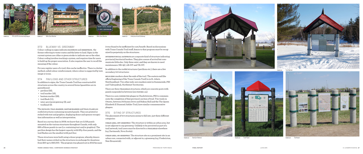 THE CURRENT SYSTEM The TCT has thousands of existing assets on the trail across Canada: signs and various commemorative structures. We looked for opportunities to re-use or modify things that are already in the ground to save on costs and administrative burden.