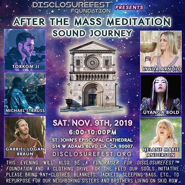 #Repost @disclosurefest ・・・ The DisclosureFest™ family is honored to gather the community in a healing sound journey at the beautiful and historic St. John's Cathedral in the heart of Los Angeles. (link in BIO)  This year's #MassMeditationInitiative had a grand Intention to release planetary trauma and karma with the Unified Collective.  These beautiful Sound Healers collaborated to bring the sound journey to life, and to help with activating these traumas in our DNA so we can release & move forward in our path.  We are so grateful to have these healers in every step.  Come join us as they bring this Sound Journey back to Life.  Sound Healers: 💜Torkom Ji 💙Lynda Arnold 💚Úyanga Bold 💛Helane Marie Anderson 🧡Gabriel Logan Braun ❤️🧡💛💚💙💜 Things to bring for your Sound Journey Experience:  yoga mats, pillows, cushions, essential oils, crystals, layers for warmth, reusable water bottles for hydration from our water refill station.  We are holding a Clothing Drive as a part of our Sound Journey, for our Feed Our Souls Initiative on December 14th, where we will take new or gently used and clean clothes, plant based meals, showers, yoga and mindful workshops to our House-less brothers and sisters living on skid row. ***Clothing items we need are majority male within Skid Row, however we will need clothing and necessities for all genders. *Mens: shirts, pants, shorts, jackets, socks, shoes, new undergarments, hats, sunglasses, scarves, gloves *Woments: shirts, pants, shorts, jackets, socks, shoes, new undergarments, hats, sunglasses, scarves, gloves, new women's hygiene products like pads & tampons *Other: blankets, sleeping bags, towels, sheets, comforters, sleeping mats, dental hygiene items,  This event will also provide fundraising for DisclosureFest™ Foundations' many initiatives, including our Tree-Plantings, Beach and River Cleanup, Feed Our Souls, and StarSeed Initiatives. ❤️Tickets are only $44 and include access to the entire evening of  guided meditation, a healing s