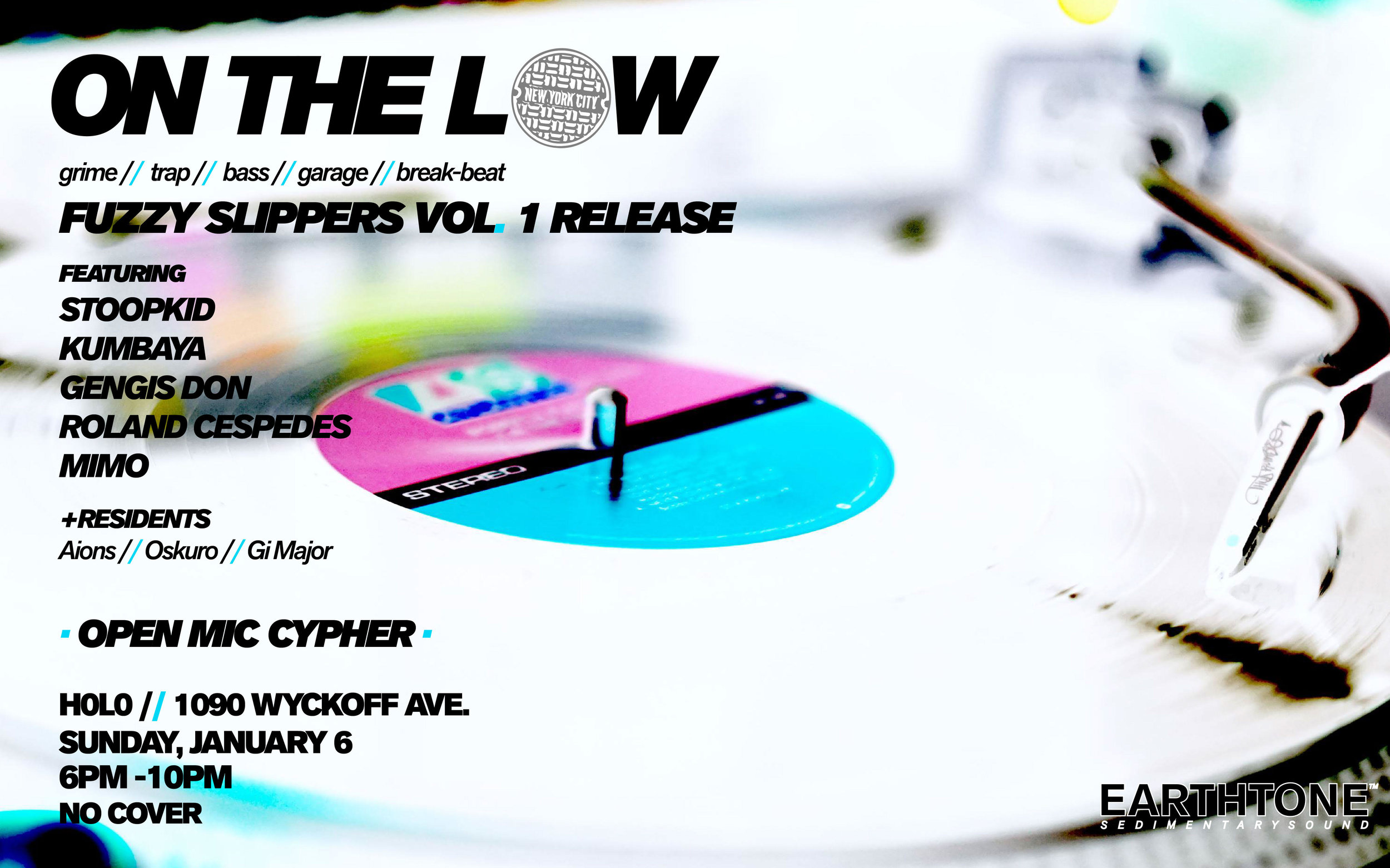 For our 3rd installment we're switching things up to highlight the eclectic sounds of New York City. Stoopkid is the alias of resident producer, Oskuro. His Fuzzy Slippers Vol. 1 release will showcase the classic sound of Jazz and Hip Hop fusion. To kick off the release, we've invited out some of the most talented local producers in hip hop. Supporting acts: Kumbaya, Gengis Don, Roland Cespedes and our special guest vocalist, Mimo.  + EARTHTONE Residents Oskuro / Gi Major / Aions  Threads provided by... ▪️ DAIRY  H0L0 | 1090 Wyckoff Avenue Sunday, January 6th 6PM - 10PM No Cover  One Love. One Sound. Sedimentary.