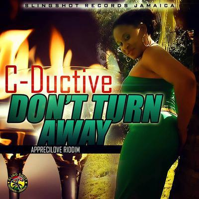 C-Ductive- Don't Turn Away- AppreciLove Riddim.jpg