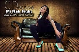 C-Ductive- Mi Nah Fight- Love Connection Riddim.jpg