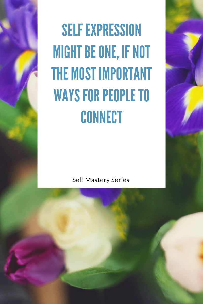 Self expression might be one, if not the most important ways for people to connect