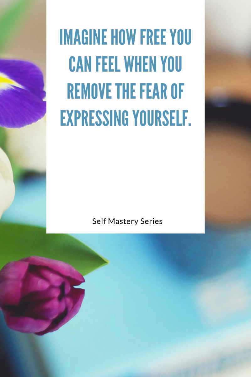 Imagine how free you can feel when you remove the fear of expressing yourself.