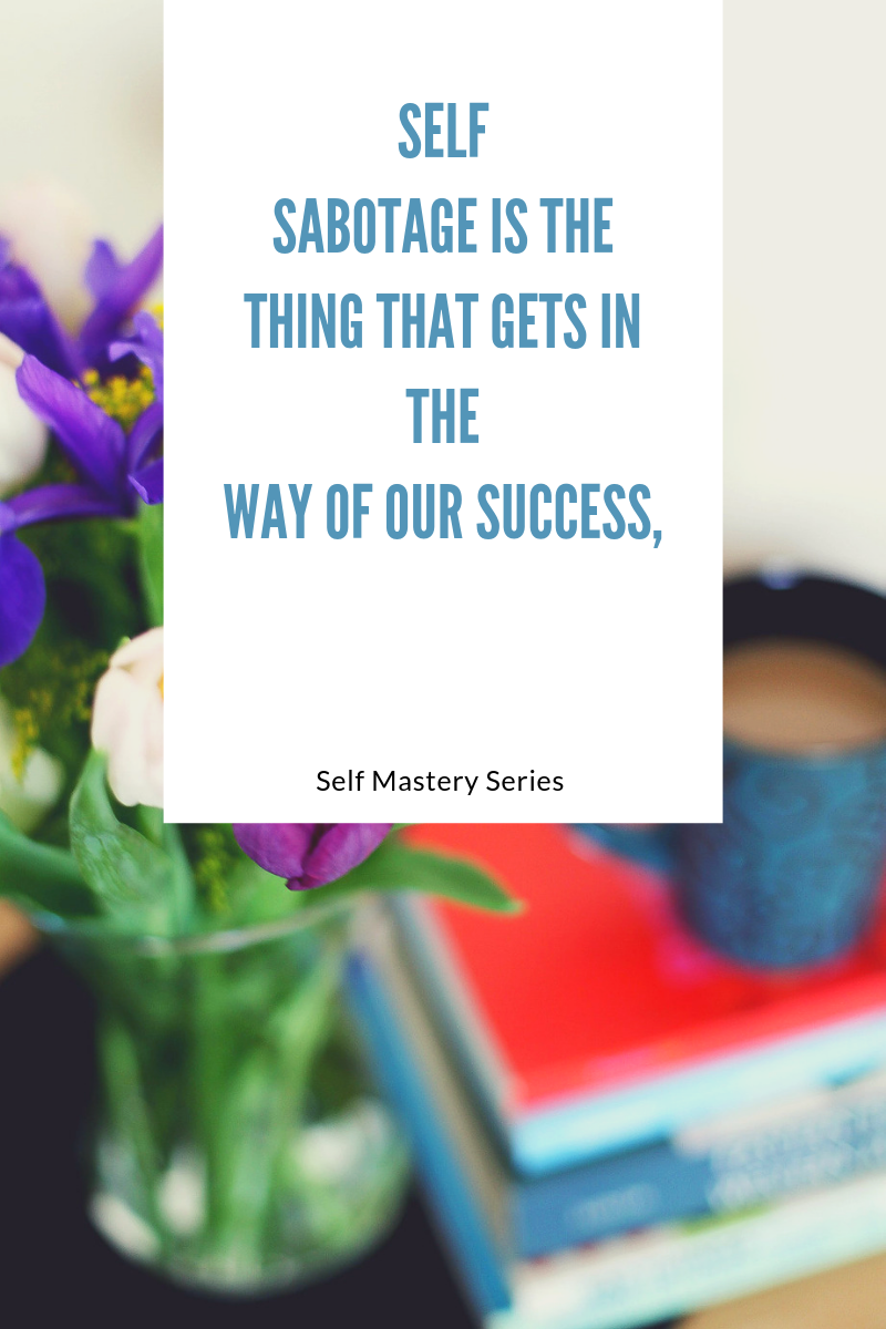 Self sabotage is the thing that gets in the way of our success