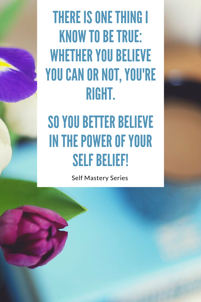 whether you believe you can or can't you will be right