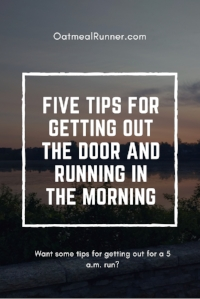 FIVE TIPS FOR GETTING OUT THE DOOR AND RUNNING IN THE MORNING Pinterest.jpg