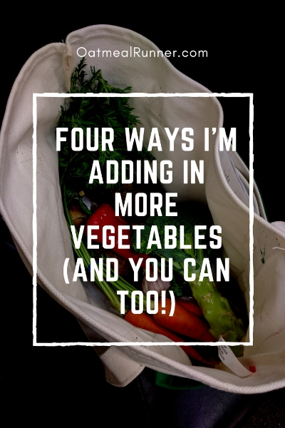 Four Ways I'm Adding in More Vegetables (And You Can Too!) Pinterest.jpg