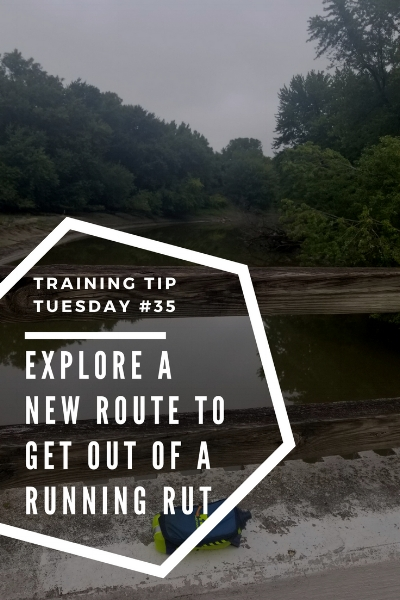 Training Tips Tuesday #35 Explore a New Route to Get Out of a Running Rut Pinterest.jpg
