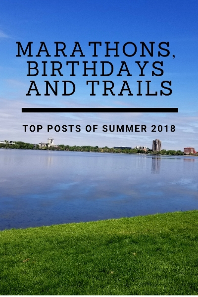 Marathons, Birthdays and Trails_ Top Post of Summer 2018 Pinterest.jpg