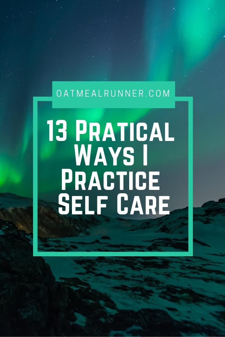 13 Pratical Ways I Practice Self Care Pinterest.jpg