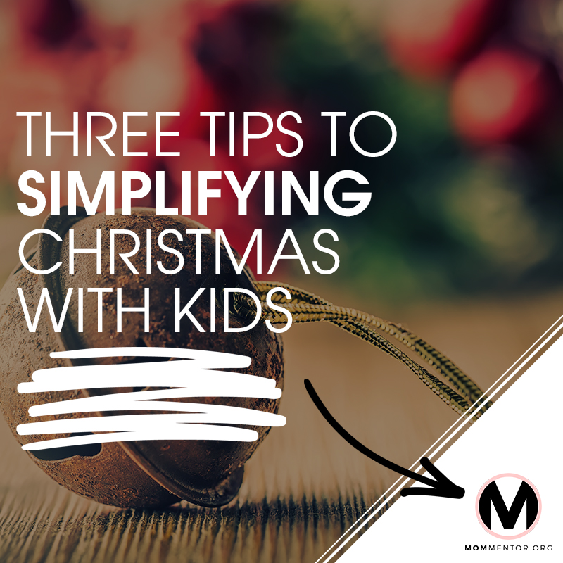 Three Tips to Simplifying Christmas with Kids 800x800.jpg