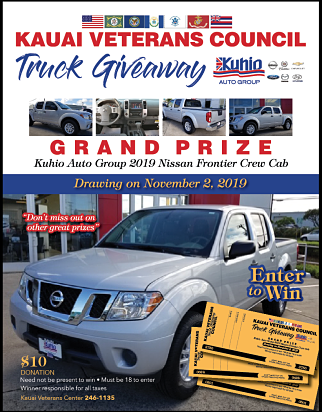Truck Giveaway! - Enter to win — $10 Donation. Drawing NOV 2, 2019.Call Kaua'i Veterans Center 246-1135 for details.Come and visit our booth at the County Fair August 15-17 and at the Kauai Harvest Festival in Waimea Sunday, October 20th.
