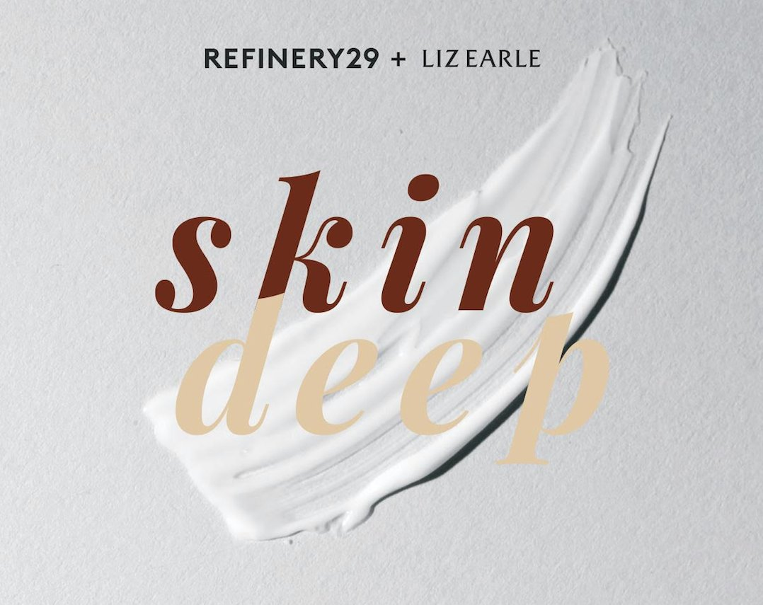 Refinery29 + Liz Earle present: Skin Deep - Monday 1st October6.30pm - 9.30pmThe Hoxton, HolbornHow to tailor your skincare regime to your skin type & lifestyle and exciting new skincare ingredients.