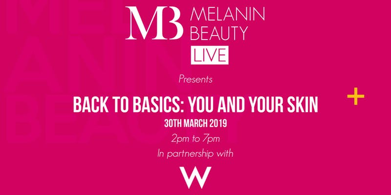 Melanin Beauty Live - Back to Basics: You and Your Skin - Saturday 30th March2pm - 7pmIn the age we live, there are products for everything but unfortunately we don't always know what works for us. Let us teach you and help you establish a new routine your skin will love you for!
