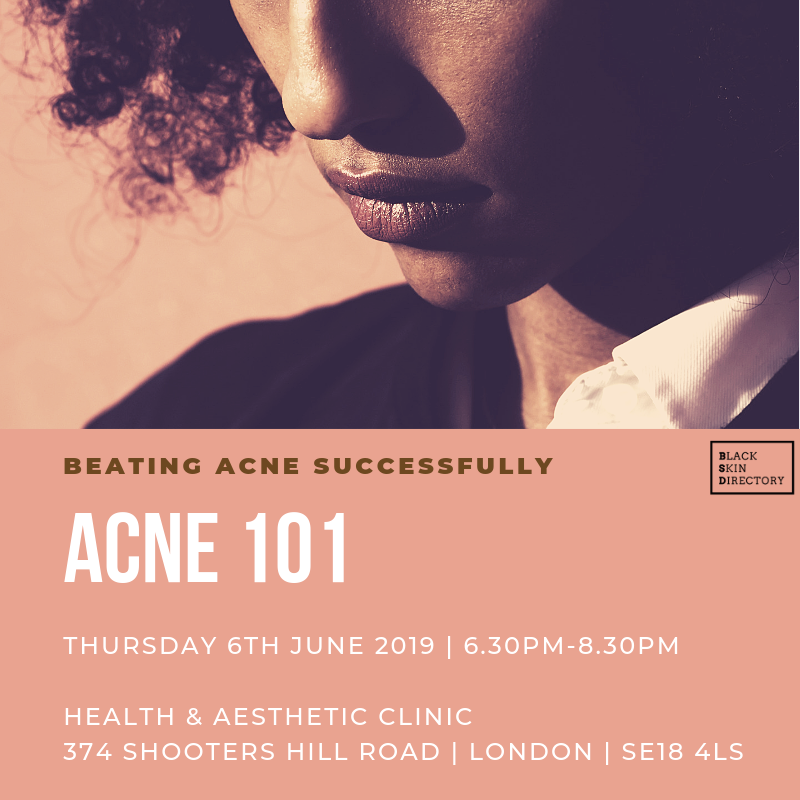 Acne 101 - Beating Acne Successfully - Thursday 6th June6.30pm - 8.30pmOn black skin, acne is a key concern and can be even more distressing due to the resulting hyperpigmentation, skin discolouration and even keloid scarring that it can cause.Join us to get the full lowdown on acne - from its causes to available treatments.