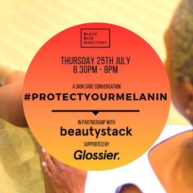 A Skincare Conversation - #ProtectYourMelanin - Thursday 25th July18:30pm - 20:00pmJoin us for a conversation about summer skincare and the #protectyourmelanin campaign.