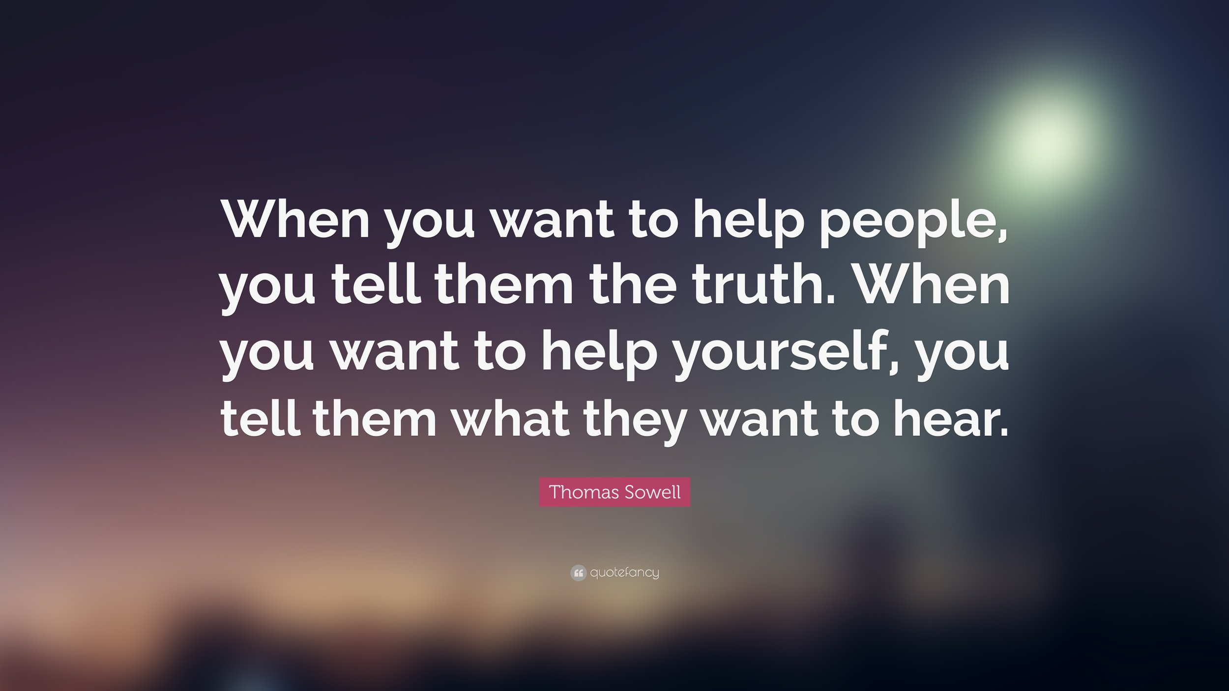 431090-Thomas-Sowell-Quote-When-you-want-to-help-people-you-tell-them-the.jpg