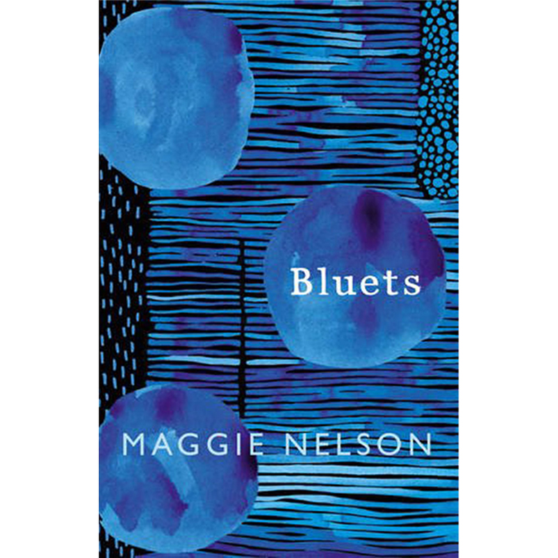 BLUETS - by Maggie NelsonGOODREADSAMAZON