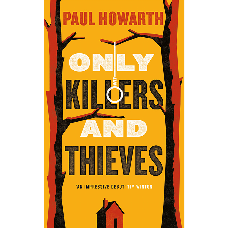 ONLY KILLERS AND THIEVES - by Paul HowarthGOODREADS