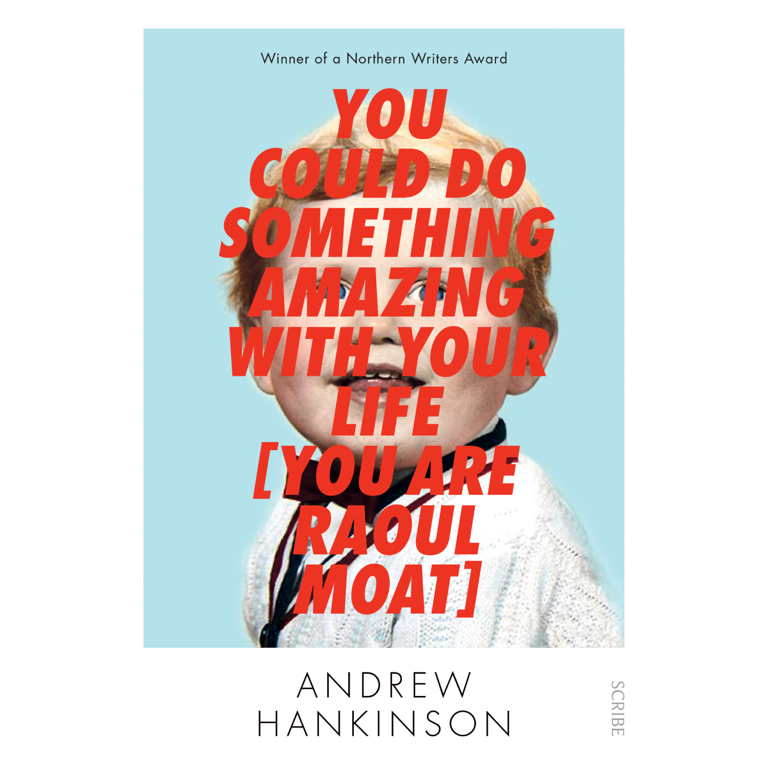 YOU COULD DO SOMETHING AMAZING WITH YOUR LIFE [YOU ARE RAOUL MOAT] - by Andrew HankinsonScribe UK