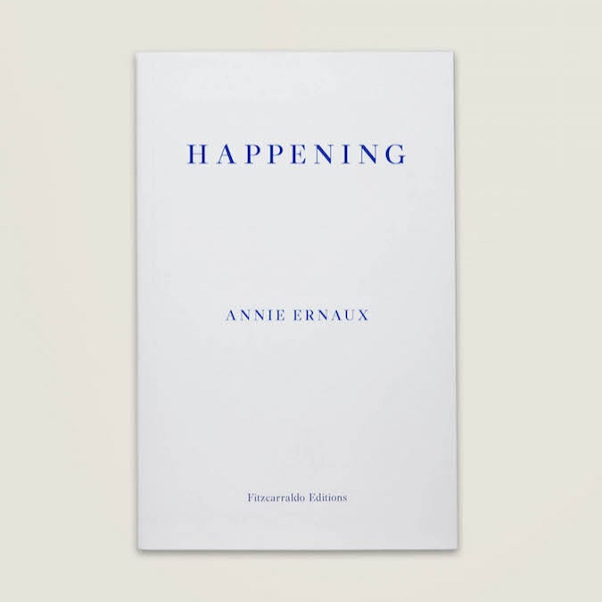 HAPPENING - by Annie Ernauxtranslated by Tanya LeslieFitzcarraldo Editions