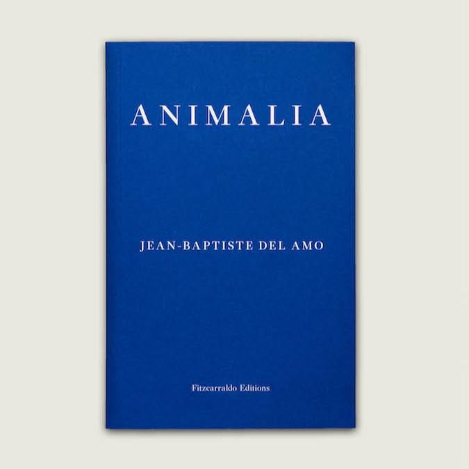 ANIMALIA - by Jean-Baptiste Del Amotranslated by Frank WynneFitzcarraldo Editions