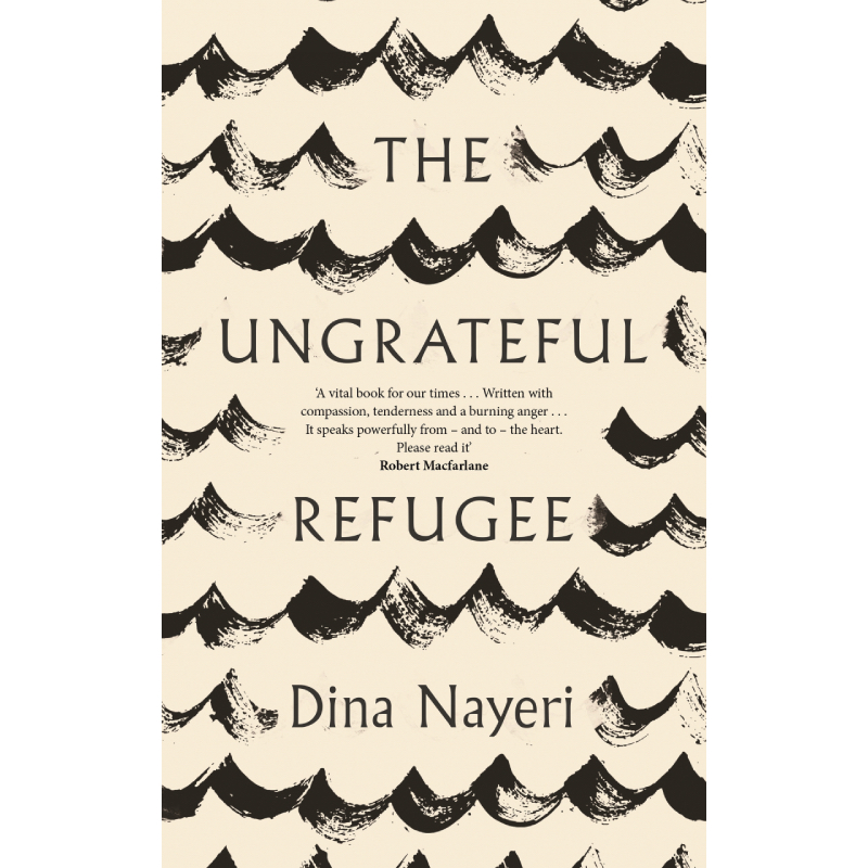 THE UNGRATEFUL REFUGEE - by Dina NayeriCanongate