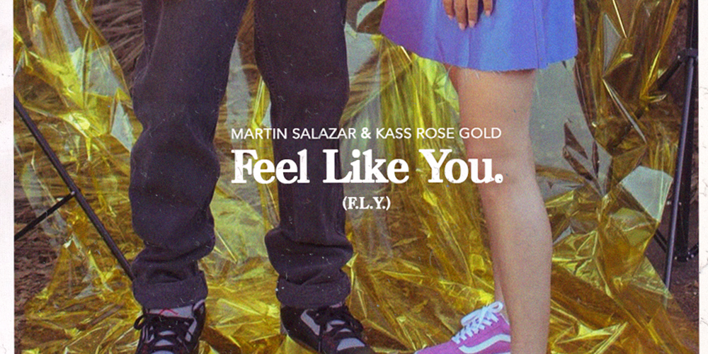 Kass Rose Gold & Martin Salazar - Feel Like You