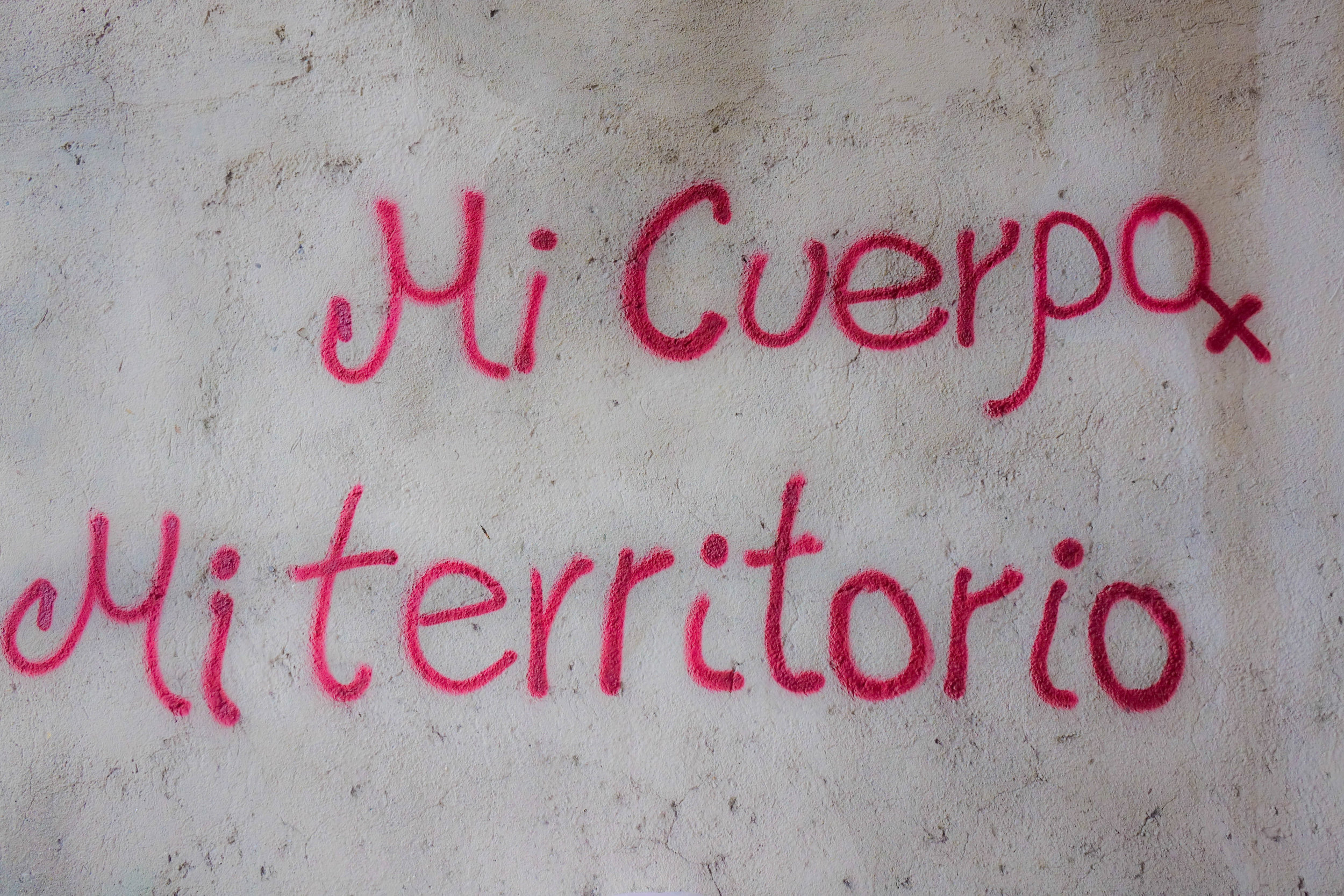 """My body, My Territory"". Graffiti advocating for women's rights can be found on the streets of Tegucigalpa."
