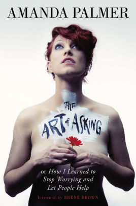 6. - The Art of Asking by Amanda Palmer