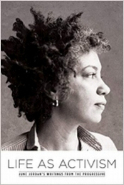 Life As Activism provides a complete collection of June Jordan's inspiring protest essays from  The Progressive .
