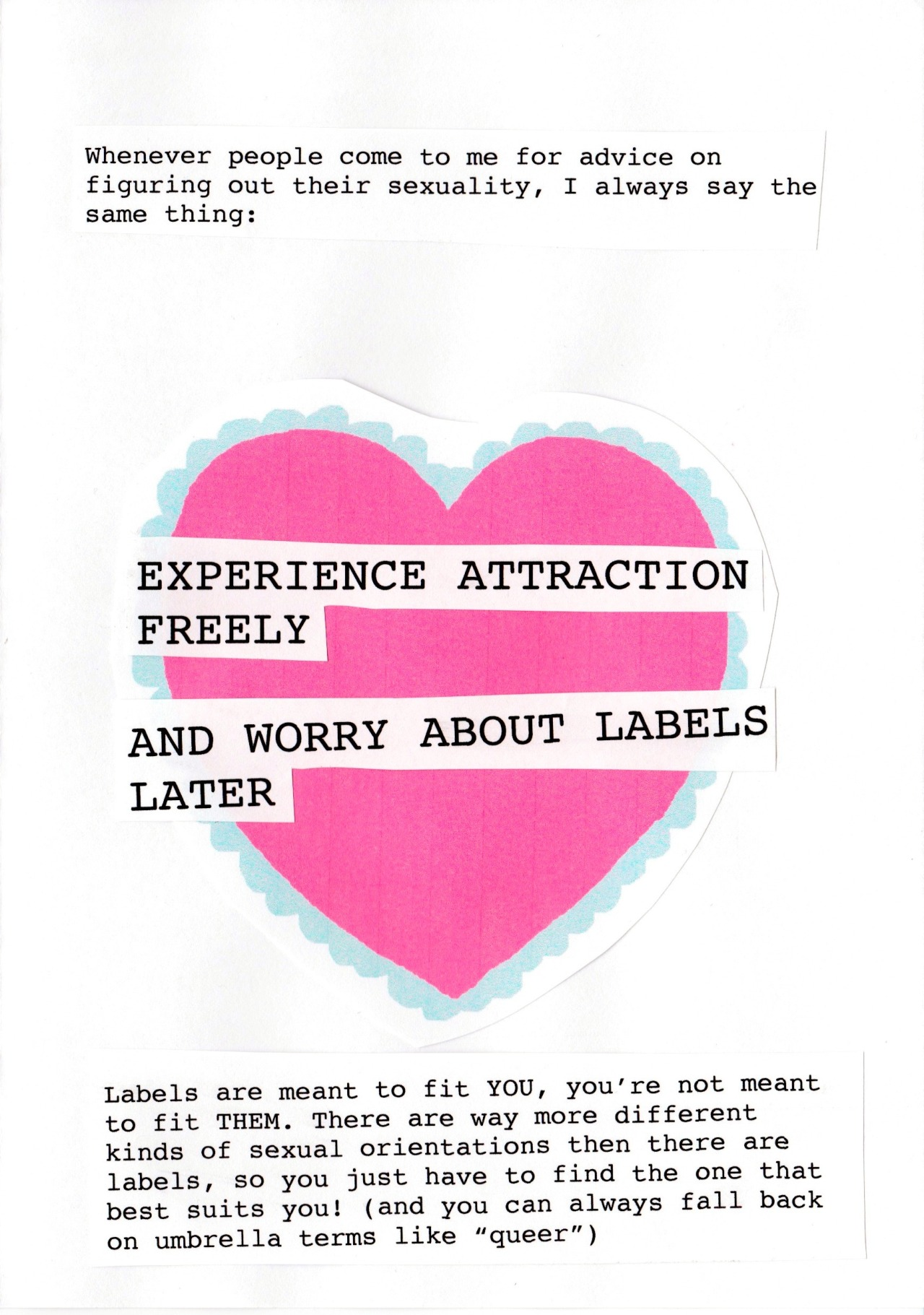sexetc :      edinburghsexpression :     Labels can be a great way to find a community, but you should never worry trying to fit yourself into a box that you don't feel comfortable with, & equally, never be afraid to explore outside of your orientation if that's what you want to do.     Love freely!  Don't stress about labels.
