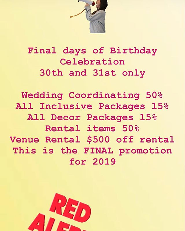 Final DAYS of BDAY Celebration! This is the final promotion for 2019! I've brining back the promotion for 2days only! Please read carefully! Wedding Coordinating 50% off with 50% to book! All Packages 15% off, with only 15% to book verses 30% to book Decor Packages 15% off with 20% to book verses 30% to book Wedding Rental 50 % off Paid in Full Venue Rental $500 off the rental  Email, call or text! An invoice will be submitted, promotion is NOT honored if booked after 7/31/19.
