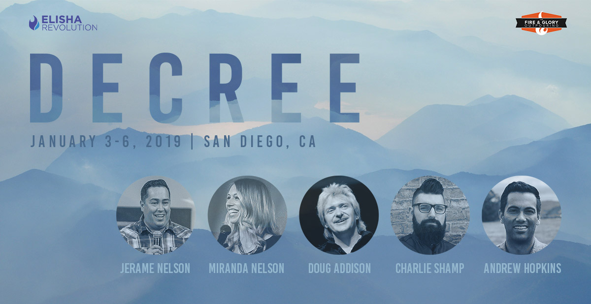 Join Jerame & Miranda Nelson, Doug Addison, Charlie Shamp and Andrew Hopkins for Decree 2019! This will take place January 3-6, 2019 in San Diego, California!    For more Information Log onto elisharevolution.com