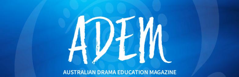 ADEM - Australian Drama Education Magazine