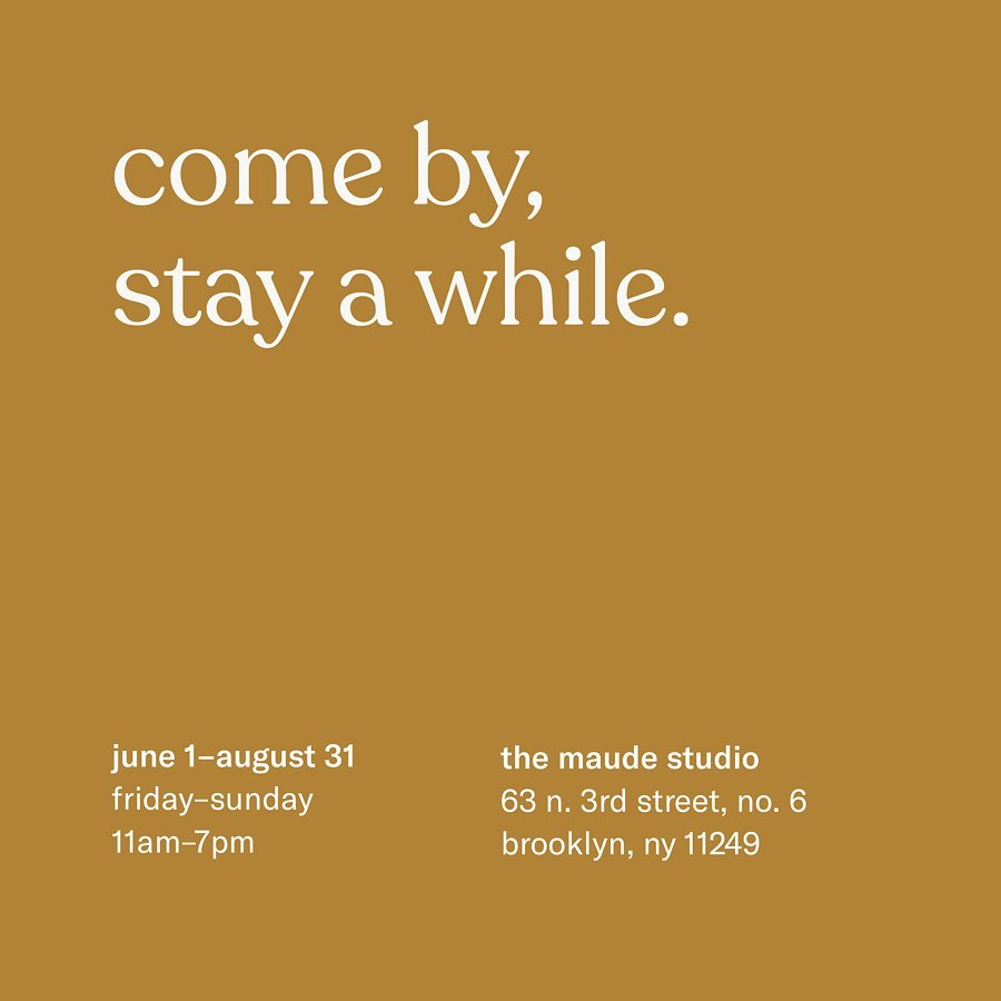 Staycation at the Maude Studio  Friday—Sunday, through August 31  11am to 7pm  Brooklyn, NY